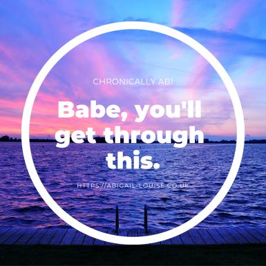 babe, you'll get through this. copy