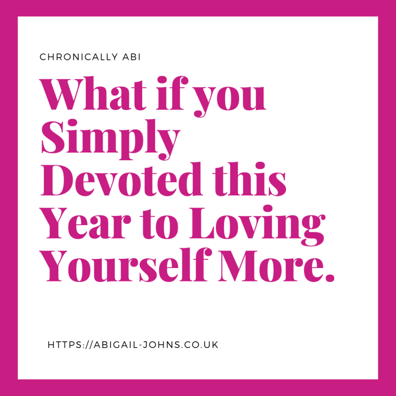 what if you simply devoted this year to loving yourself more.